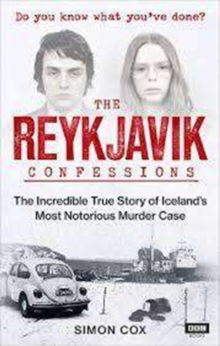 The Reykjavik Confessions : The Incredible True Story of Iceland's Most Notorious Murder Case, Paperback / softback Book