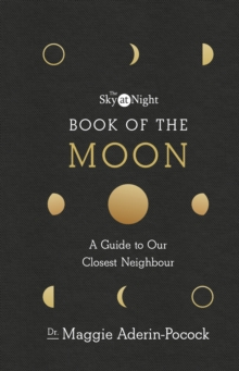 The Sky at Night: Book of the Moon - A Guide to Our Closest Neighbour, Hardback Book