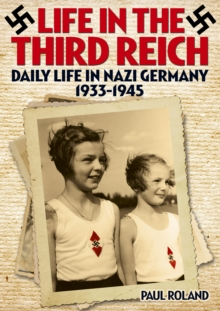 Life in the Third Reich Daily Life in Nazi Germany 1933-1945, Paperback Book