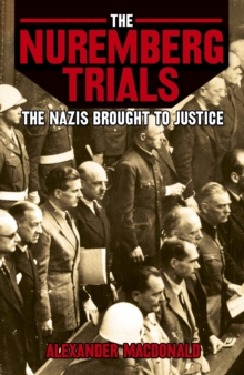The Nuremberg Trials the Nazis Brought to Jutice, Paperback / softback Book