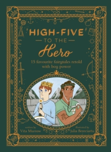 High-Five to the Hero : 15 favourite fairytales retold with boy power, Hardback Book
