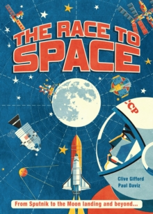 The Race to Space : From Sputnik to the Moon Landing and Beyond..., Hardback Book
