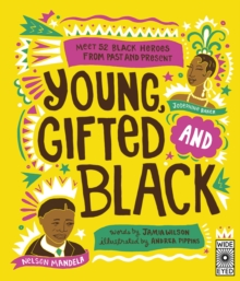 Young Gifted and Black : Meet 52 Black Heroes from Past and Present, Paperback / softback Book