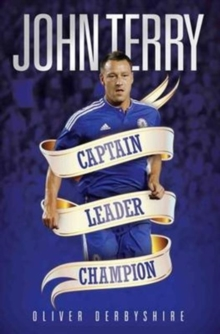 John Terry : Captain, Leader, Legend, Paperback Book