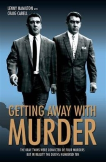 Getting Away with Murder : The Kray Twins Were Convicted of Four Murders but in Reality the Deaths Numbered Ten, Paperback / softback Book