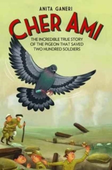 Cher Ami : The Incredible True Story of the Pigeon That Saved Two Hundred Soldiers, Paperback Book