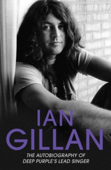 Ian Gillan : The Autobiography of Deep Purple's Lead Singer, Paperback Book