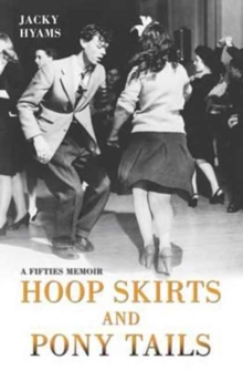 Hoop Skirts and Ponytails : A Fifties Memoir, Paperback Book