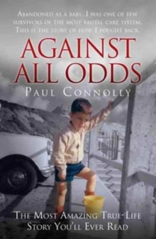 Against All Odds : Abandoned as a Baby, Survivor of the Most Brutal Care System. This is the Story of How I Fought Back, Paperback Book