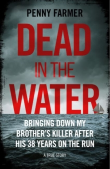 Dead in the Water - Bringing Down My Brother's Killer After His 39 Years On The Run - A True Story, Paperback / softback Book