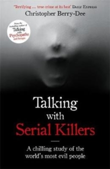 Talking with Serial Killers : The Most Evil People in the World Tell Their Own Stories, Paperback / softback Book