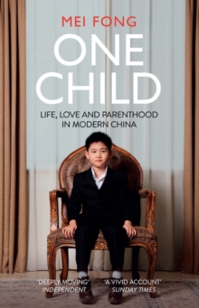 One Child : Life, Love and Parenthood in Modern China, Paperback / softback Book