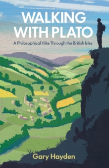 Walking With Plato : A Philosophical Hike Through the British Isles, Paperback / softback Book