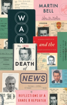 War and the Death of News : Reflections of a Grade B Reporter, Hardback Book