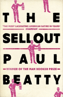 The Sellout : WINNER OF THE MAN BOOKER PRIZE 2016, Paperback / softback Book