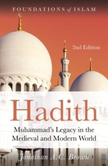 Hadith : Muhammad's Legacy in the Medieval and Modern World, Paperback Book