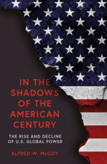 In the Shadows of the American Century : The Rise and Decline of US Global Power, Hardback Book