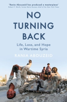 No Turning Back : Life, Loss, and Hope in Wartime Syria, Hardback Book