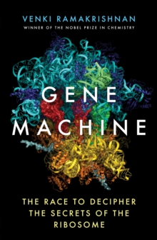 Gene Machine : The Race to Decipher the Secrets of the Ribosome, Hardback Book