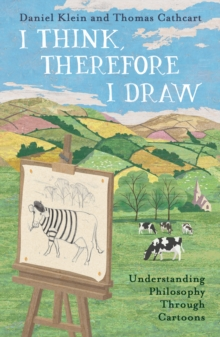 I Think, Therefore I Draw : Understanding Philosophy Through Cartoons, Hardback Book
