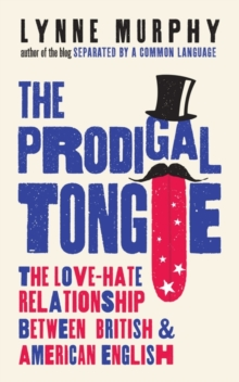 The Prodigal Tongue : The Love-Hate Relationship Between British and American English, Paperback / softback Book