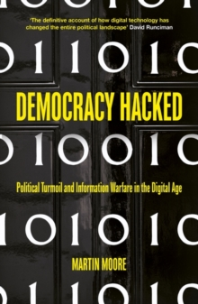 Democracy Hacked : How Technology is Destabilising Global Politics, Paperback / softback Book