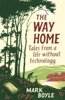 The Way Home : Tales from a Life Without Technology, Paperback / softback Book