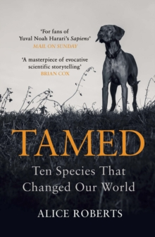 Tamed : Ten Species that Changed our World, Paperback / softback Book