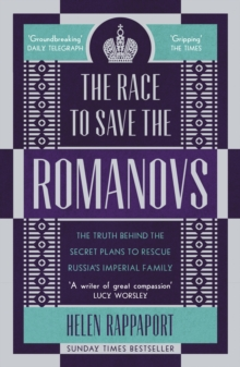 The Race to Save the Romanovs : The Truth Behind the Secret Plans to Rescue Russia's Imperial Family, Paperback / softback Book