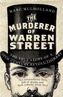The Murderer of Warren Street : The True Story of a Nineteenth-Century Revolutionary, Paperback / softback Book