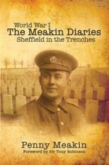 World War One - The Meakin Diaries : Sheffield in the Trenches, Hardback Book
