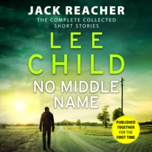 No Middle Name : The Complete Collected Jack Reacher Stories, CD-Audio Book