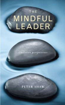 The Mindful Leader : Embodying Christian wisdom, Paperback / softback Book