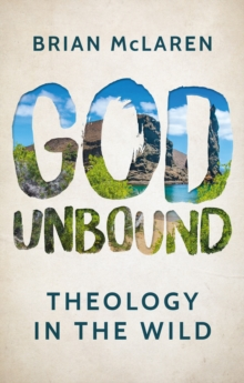 God Unbound : Theology in the Wild, Paperback / softback Book