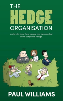 The Hedge Organisation: A story to show how people can become lost in the corporate hedge, Paperback Book