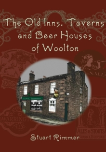 The Old Inns, Taverns and Beer Houses of Woolton, Paperback Book