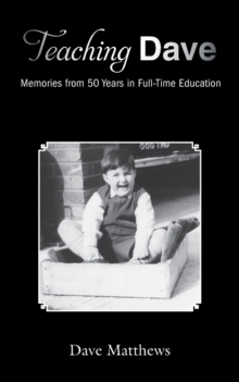 Teaching Dave : Memories from 50 Years in Full-Time Education, Paperback / softback Book