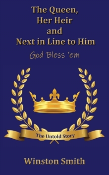 The Queen, Her Heir and Next in Line to Him, God Bless 'em : The Untold Story, Paperback / softback Book