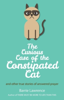 The Curious Case of the Constipated Cat and Other True Stories of Answered Prayer, Paperback / softback Book