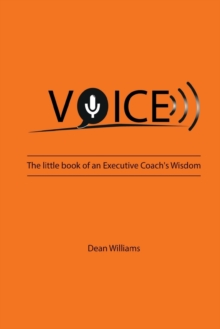 VOICE : The Little Book of an Executive Coach's Wisdom, Paperback / softback Book