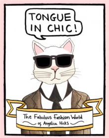 Tongue in Chic : The Fabulous Fashion World of Angelica Hicks, Paperback Book