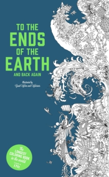 To the Ends of the Earth and Back Again : The Longest Colouring Book in the World, Paperback Book