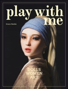 Play With Me : Dolls * Women * Art, Paperback Book