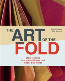 The Art of the Fold : How to Make Innovative Books and Paper Structures, Hardback Book