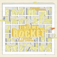Find My Rocket: A Marvellous Maze Adventure:A Marvellous Maze Adv, Hardback Book
