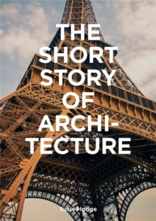 The Short Story of Architecture : A Pocket Guide to Key Styles, Buildings, Elements & Materials, Paperback / softback Book