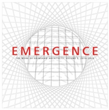 Emergence : The Work of Grimshaw Architects, Volume 5, 2010-2015, Hardback Book