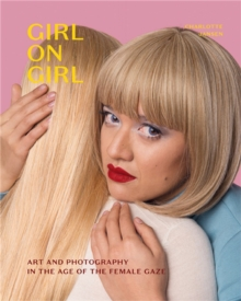 Girl on Girl : Art and Photography in the Age of the Female Gaze, Paperback / softback Book