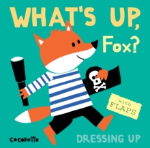 What's Up Fox? : Dressing Up, Board book Book