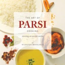 The Art of Parsi Cooking: Reviving an Ancient Cuisine, Paperback Book